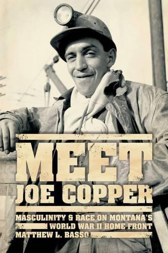 Meet Joe Copper: Masculinity and Race on Montana's World War II Home Front (Hardback)