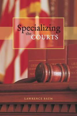 Specializing the Courts - Chicago Series in Law and Society (Hardback)