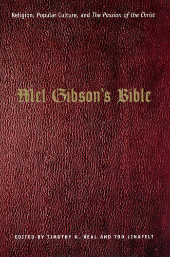 """Mel Gibson's Bible: Religion, Popular Culture, and """"The Passion of the Christ"""" - Afterlives of the Bible S (Paperback)"""