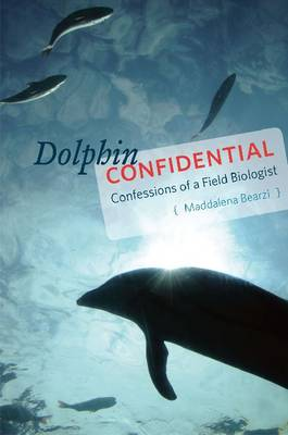 Dolphin Confidential: Confessions of a Field Biologist (Hardback)