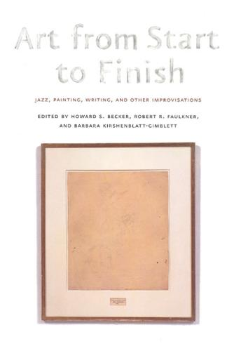 Art from Start to Finish: Jazz, Painting, Writing, and Other Improvisations (Hardback)