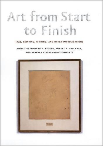 Art from Start to Finish: Jazz, Painting, Writing, and Other Improvisations (Paperback)