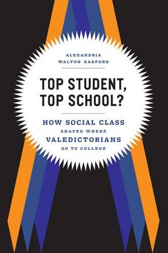 Top Student, Top School?: How Social Class Shapes Where Valedictorians Go to College (Hardback)