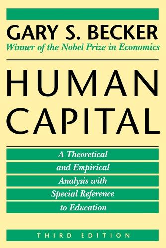 Human Capital: A Theoretical and Empirical Analysis, with Special Reference to Education, 3rd Edition (Paperback)