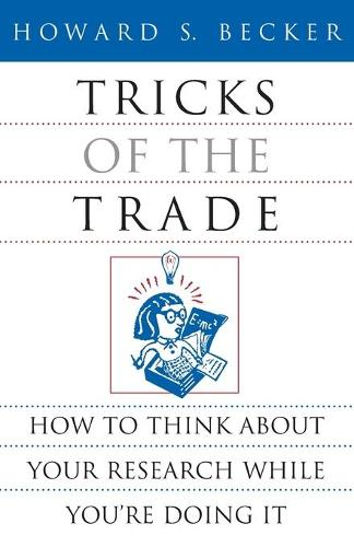 Tricks of the Trade: How to Think About Your Research While You're Doing it - Chicago Guides to Writing, Editing and Publishing (Paperback)