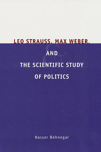 Leo Strauss, Max Weber, and the Scientific Study of Politics (Hardback)