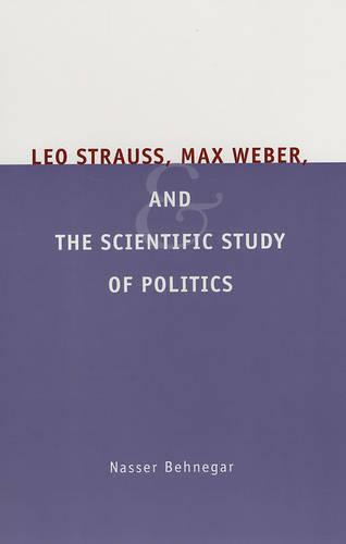 Leo Strauss, Max Weber, and the Scientific Study of Politics (Paperback)