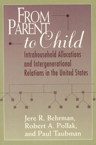 From Parent to Child: Intrahousehold Allocations and Intergenerational Relations in the United States - Population and Development Series (Hardback)