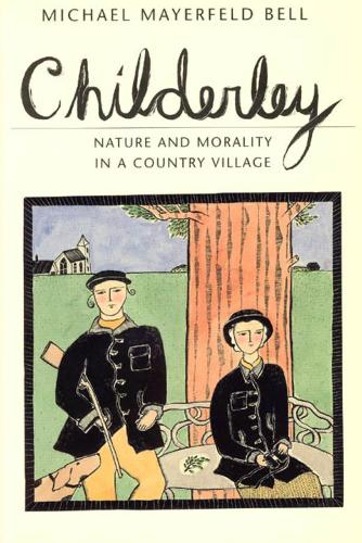 Childerley: Nature and Morality in a Country Village - Morality and Society Series (Hardback)