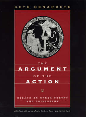 The Argument of the Action: Essays on Greek Poetry and Philisophy (Hardback)
