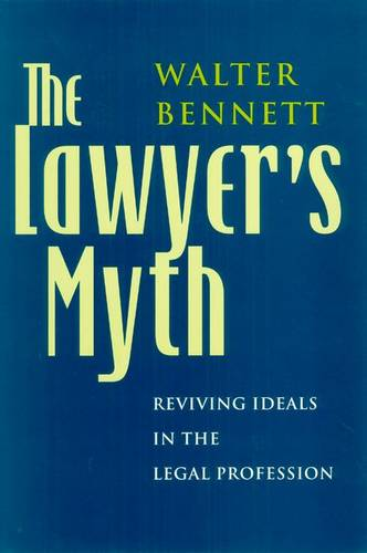 The Lawyer's Myth: Reviving Ideals in the Legal Profession (Hardback)