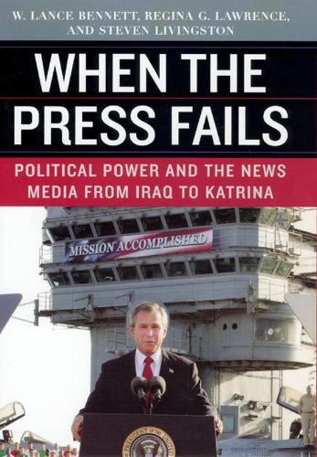 When the Press Fails: Political Power and the News Media from Iraq to Katrina (Hardback)