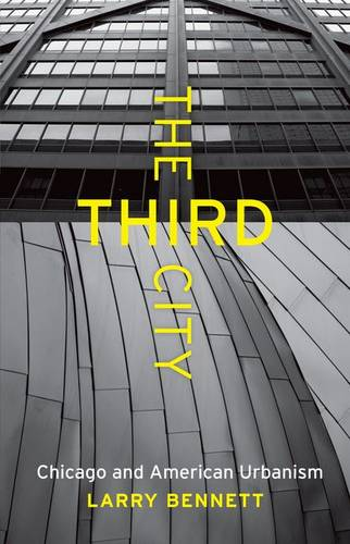 The Third City: Chicago and American Urbanism - Chicago Visions and Revisions (Hardback)