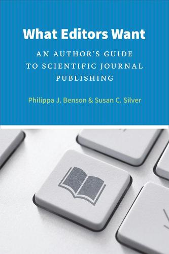 What Editors Want: An Author's Guide to Scientific Journal Publishing - Chicago Guides to Writing, Editing and Publishing (Hardback)