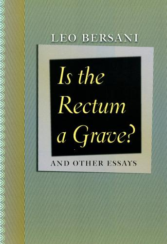 Is the Rectum a Grave?: And Other Essays (Hardback)