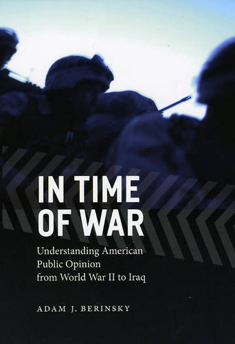 In Time of War: Understanding American Public Opinion from World War II to Iraq - Chicago Studies in American Politics (Paperback)