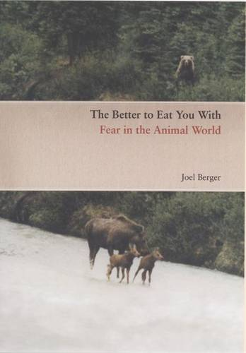 The Better to Eat You with: Fear in the Animal World (Hardback)