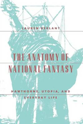 The Anatomy of National Fantasy: Hawthorne, Utopia, and Everyday Life (Paperback)