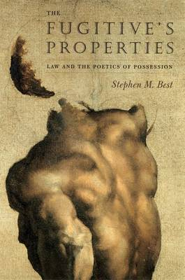 The Fugitive's Properties: Law and the Poetics of Possession (Hardback)