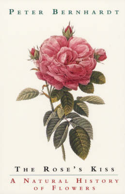 The Rose's Kiss: A Natural History of Flowers (Paperback)