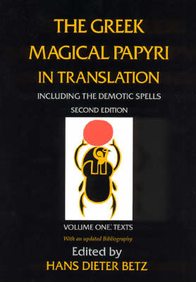 The Greek Magical Papyri in Translation, Including the Demonic Spells: Texts v. 1 (Paperback)