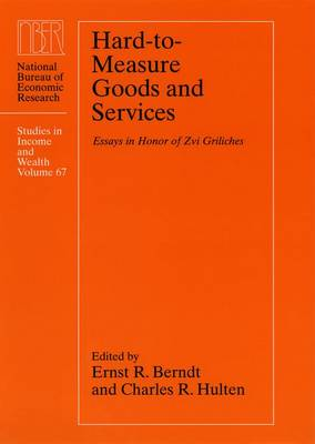 Hard-to-measure Goods and Services: Essays in Honor of Zvi Griliches - National Bureau of Economic Research Studies in Income and Wealth (Hardback)