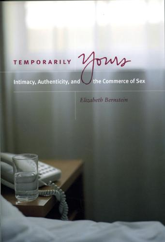 Temporarily Yours: Intimacy, Authenticity and the Commerce of Sex - Worlds of Desire: The Chicago Series on Sexuality, Gender & Culture (Paperback)