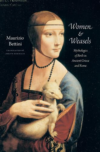 Women and Weasels: Mythologies of Birth in Ancient Greece and Rome (Hardback)