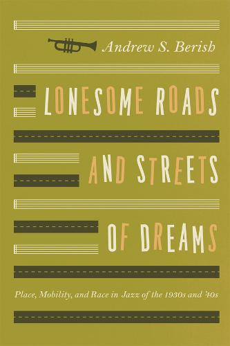 Lonesome Roads and Streets of Dreams: Place, Mobility, and Race in Jazz of the 1930s and '40s (Paperback)