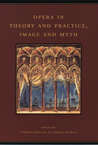 Opera in Theory and Practice, Image and Myth - History of Italian Opera, Part 2 - Systems v. 6 (Hardback)