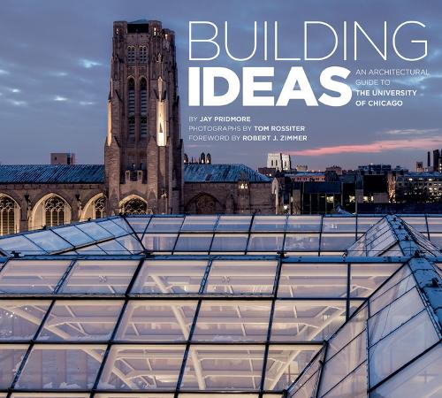 Building Ideas: An Architectural Guide to the University of Chicago (Paperback)