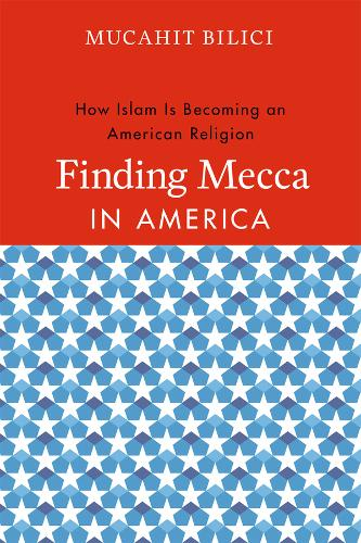 Finding Mecca in America: How Islam is Becoming an American Religion (Paperback)