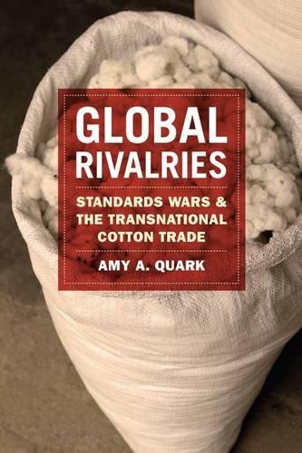 Global Rivalries: Standards Wars and the Transnational Cotton Trade (Hardback)