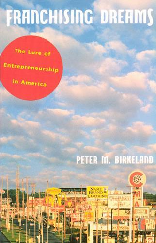Franchising Dreams: The Lure of Entrepreneurship in America (Paperback)