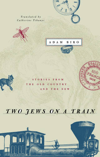 Two Jews on a Train: Stories from the Old Country and the New (Hardback)