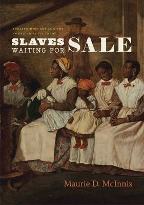Slaves Waiting for Sale: Abolitionist Art and the American Slave Trade (Paperback)
