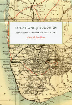 Locations of Buddhism: Colonialism and Modernity in Sri Lanka (Hardback)