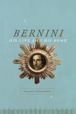 Bernini: His Life and His Rome (Paperback)