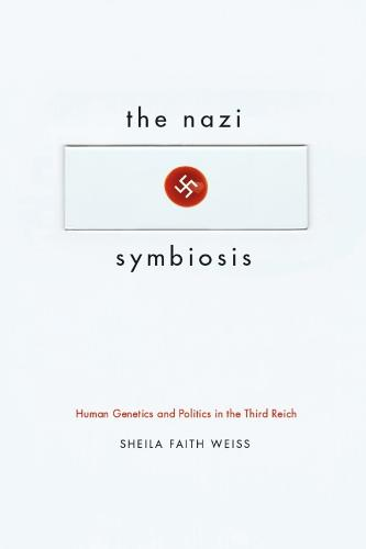 The Nazi Symbiosis: Human Genetics and Politics in the Third Reich (Paperback)