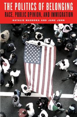 The Politics of Belonging: Race, Public Opinion, and Immigration - Chicago Studies in American Politics (Hardback)