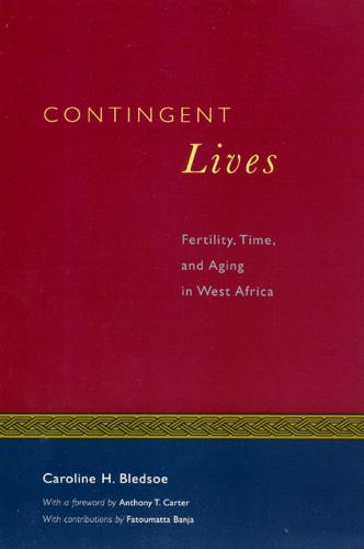 Contingent Lives: Fertility, Time and Aging in West Africa - Lewis Henry Morgan Lecture Series (Hardback)