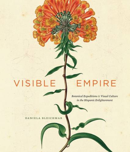 Visible Empire: Botanical Expeditions and Visual Culture in the Hispanic Enlightenment (Hardback)