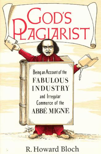God's Plagiarist: Being an Account of the Fabulous Industry and Irregular Commerce of the Abbe Migne (Paperback)