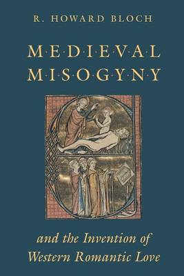 Mediaeval Misogyny and the Invention of Western Romantic Love (Paperback)