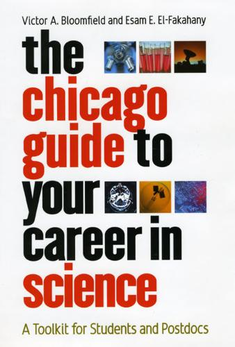 The Chicago Guide to Your Career in Science: A Toolkit for Students and Postdocs - Chicago Guides to Academic Life (Hardback)