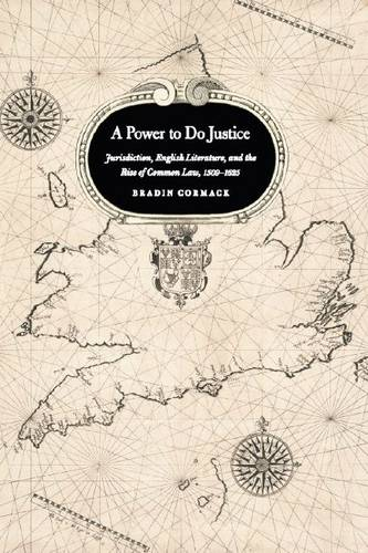 A Power to Do Justice: Jurisdiction, English Literature, and the Rise of Common Law (Paperback)