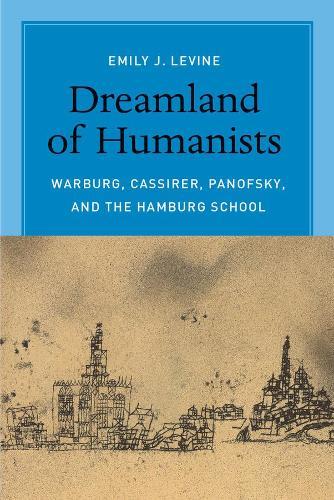 Dreamland of Humanists: Warburg, Cassirer, Panofsky, and the Hamburg School (Hardback)