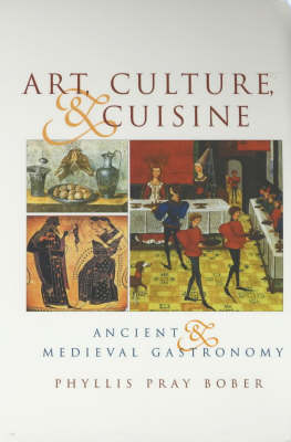 Art, Culture and Cuisine: Ancient and Medieval Gastronomy (Paperback)