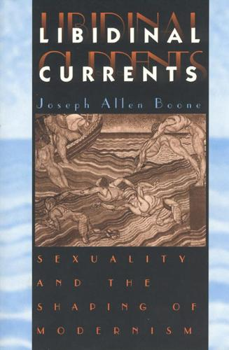 Libidinal Currents: Sexuality and the Shaping of Modernism (Hardback)