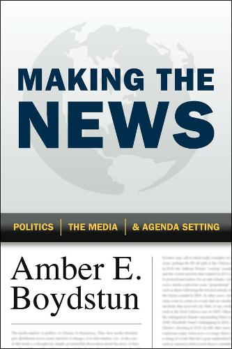 Making the News: Politics, the Media, and Agenda Setting (Hardback)